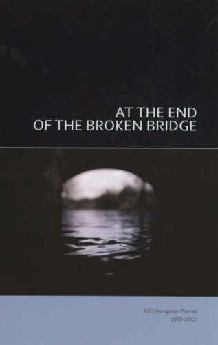 9781857547962: At the End of the Broken Bridge: 25 Hungarian Poems 1978-2002