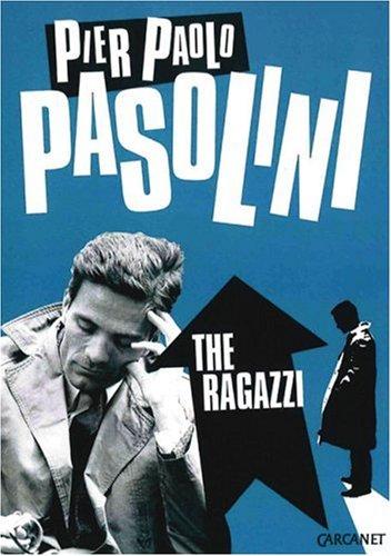 The Ragazzi: Pasolini, Pier Paolo