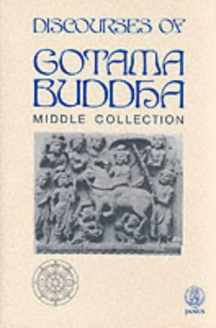 The Discourses of Gotama Buddha, Middle Collection: New Translation in an Abridged Form of the ...