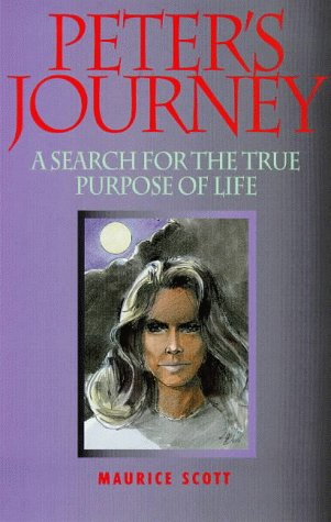 Peter's Journey: A Search for the True Purpose of Life: Scott, Maurice