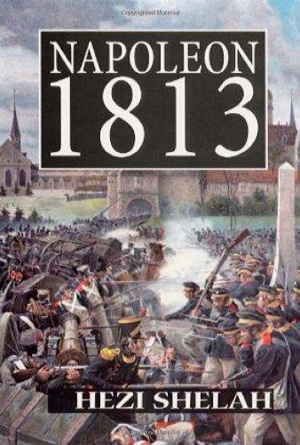 Napoleon, 1813: Shelah, Hezi & Fred Skolnik