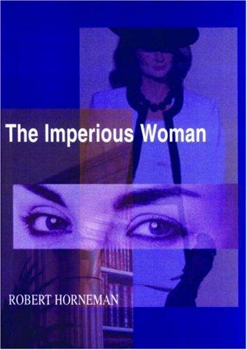 The Imperious Woman: Robert Horneman