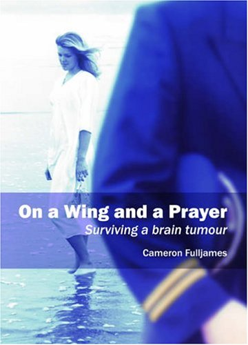 9781857565782: On a Wing and a Prayer: Surviving a Brain Tumour