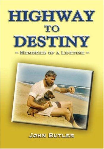 Highway to Destiny: Memories of a Lifetime: John Butler