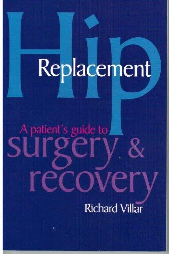 9781857570595: Hip Replacement: A Patient's Guide to Surgery and Recovery (Thorsons health series)