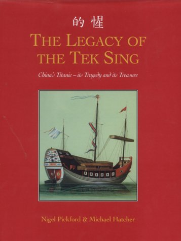 The Legacy of the Tek Sing. China's Titanic. Its Tragedy and Its Treasures