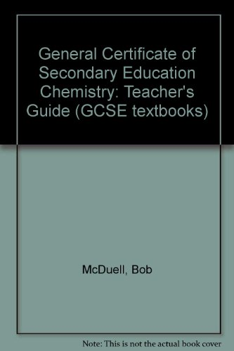 General Certificate of Secondary Education Chemistry: Teacher's Guide (GCSE textbooks) (1857585720) by McDuell, Bob