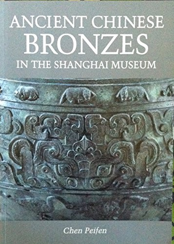 Ancient Chinese Bronzes in the Shanghai Museum: Shang-Hai Po Wu Kuan;Chen, Pei-Fen;Peifen, Chen