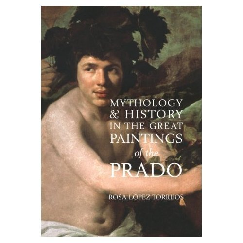 Mythology & History in the Great Paintings of the Prado: Rosa Lopez Torrijos