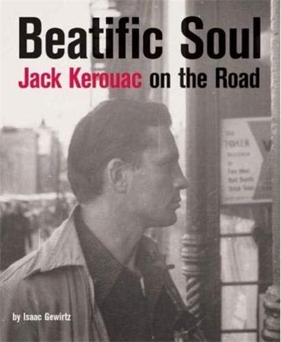 Beatific Soul : Jack Kerouac on the Road
