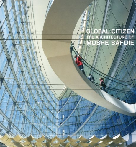 Global Citizen: The Architecture of Moshe Safdie: Albrecht, Donald; Goldhagen, Sarah Williams; ...