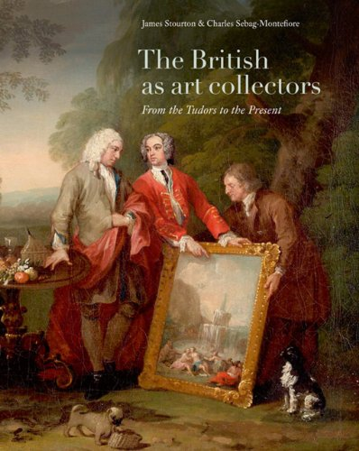 The British as Art Collectors: From the Tudors to the Present: Stourton, James; Sebag-Montefiore, ...