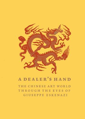 A Dealer's Hand: The Chinese Art World through the Eyes of Giuseppe Eskenazi: Elias, Hajni; ...