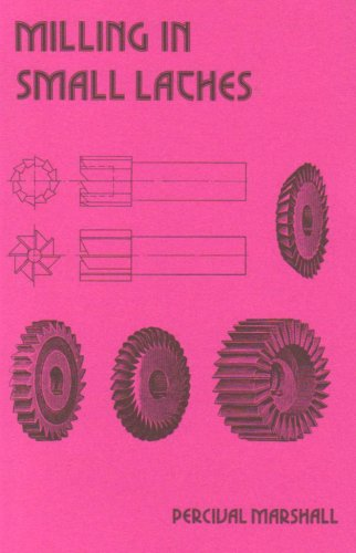 Milling in Small Lathes (Past Masters Series) (1857610598) by Percival Marshall