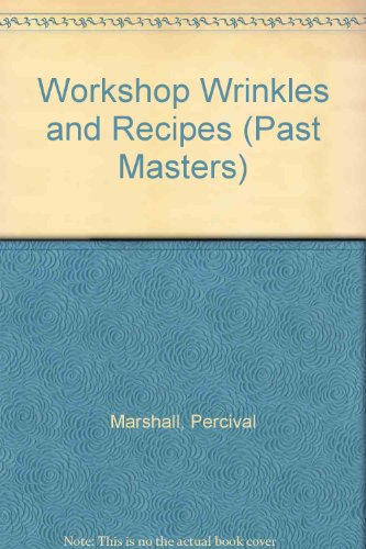 Workshop Wrinkles and Recipes (Past Masters Series) (1857610636) by Percival Marshall