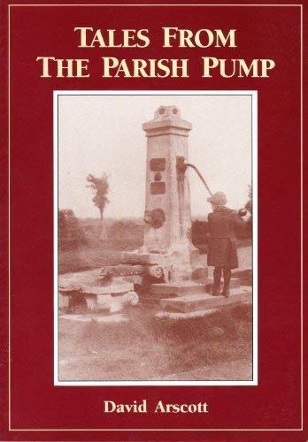 Tales From the Parish Pump. A Hundred years of Parish Councils.