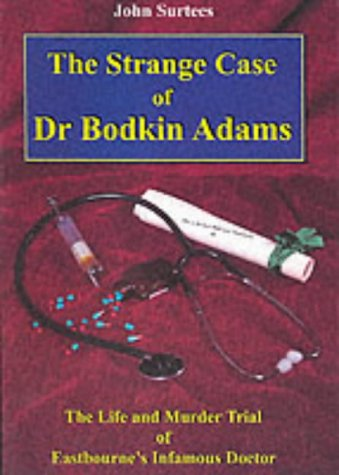9781857701081: The Strange Case of Dr. Bodkin Adams: The Life and Murder Trial of Eastbourne's Infamous Doctor and the Views of Those Who Knew Him