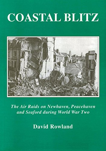 9781857701944: Costal Blitz: The Air Raids on Newhaven, Peacehaven and Seaford During the Second World War
