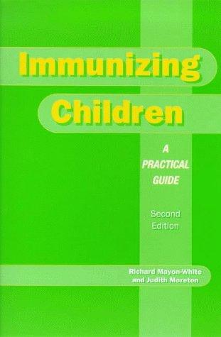 Immunizing Children: A Practical Guide: Mayon-White, Richard; Moreton, Judith