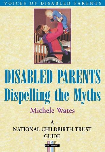 9781857752571: DISABLED PARENTS: Dispelling the Myths (National Childbirth Trust Guide)