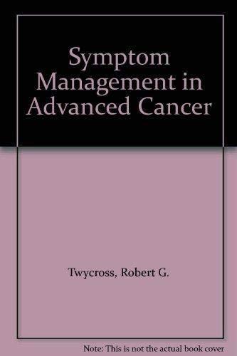Symptom Management in Advanced Cancer: Twycross, Robert G.