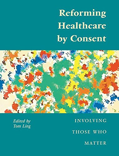 Reforming Healthcare by Consent: Involving Those Who: Ashton, Richard, Leppard,