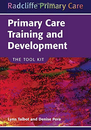 Primary Care Training and Development: The Took Kit: Talbot, Lynn; Pora, Denise