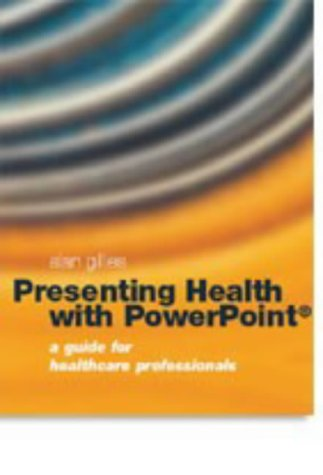 9781857759730: Presenting Health with PowerPoint: A Guide for Healthcare Professionals