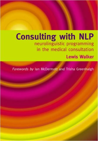 9781857759952: Consulting With NLP: Neuro-linguistic Programming in the Medical Consultation: Neuro-linguistic Programming in the Medical Consultation