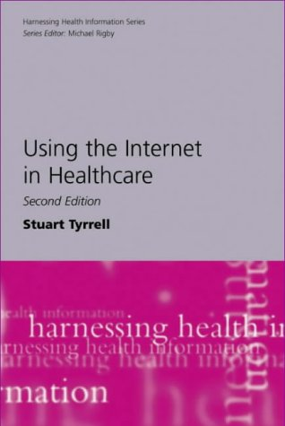 Using the Internet in Healthcare (Harnessing Health Information Series): Tyrrell, Stuart
