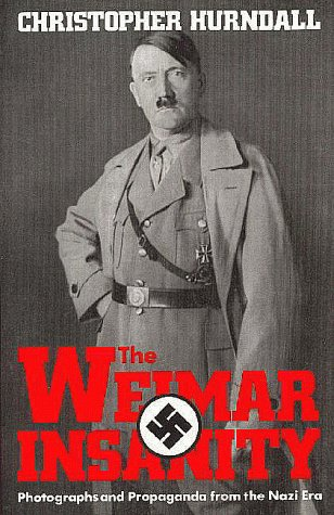 9781857761115: THE WEIMAR INSANITY: PHOTOGRAPHS AND PROPAGANDA FROM THE NAZI ERA