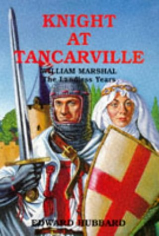 Knight at Tancarville: William Marshal - The Landless Years: Edward Hubbard