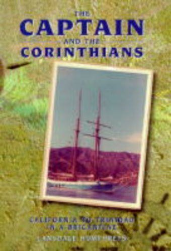 THE CAPTAIN AND THE CORINTHIANS. California to Trinidad in a Brigantine.