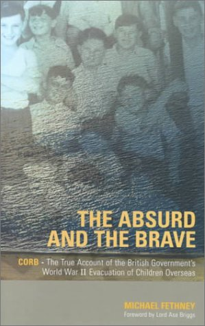 9781857765564: The Absurd and the Brave: Corb - The True Account of the British Government's World War II Evacuation of Children Overseas