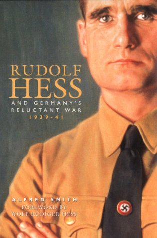 Rudolf Hess and Germany's Reluctant War, 1939-41: Smith, Alfred