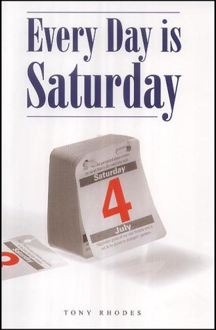 Every Day is Saturday: Rhodes, Anthony William