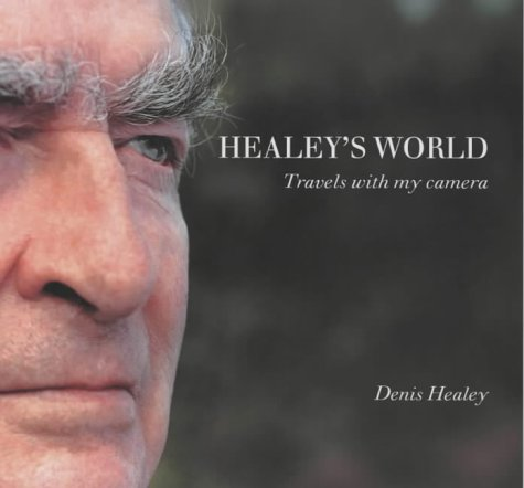 Healey's World: Travels With My Camera (1857766725) by Denis Healey