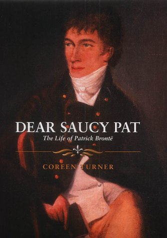 Dear Saucy Pat: The Life Of Patrick Bronte (VERY SCARCE HARDBACK FIRST EDITION SIGNED BY THE AUTHOR)
