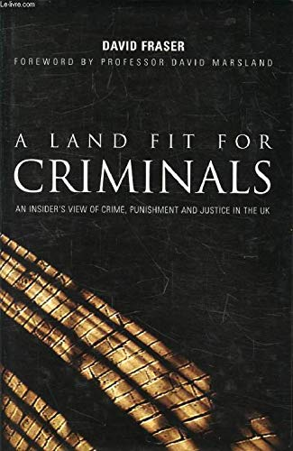 9781857769647: A Land Fit for Criminals: An Insider's View of Crime, Punishment and Justice in the UK