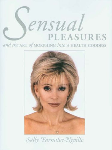 9781857769890: Sensual Pleasures: And the Art of Morphing into a Health Goddess