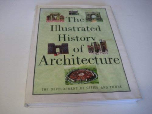Illustrated History of Architecture, The : The Development of Cities and Towns