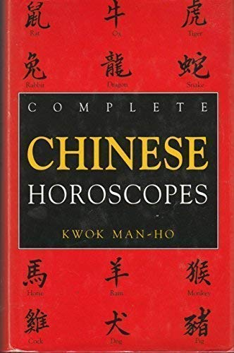 The Complete Book of Chinese Horoscopes: Man-Ho Kwok