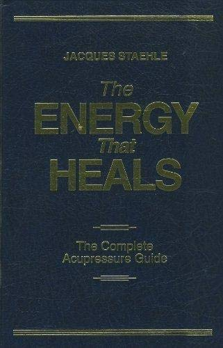 9781857797459: The Energy That Heals: The Complete Acupressure Guide by Jacques Staehle (1995) Hardcover