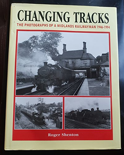 Changing Tracks : The Photographs of a Midlands Railwayman: Shenton, Roger