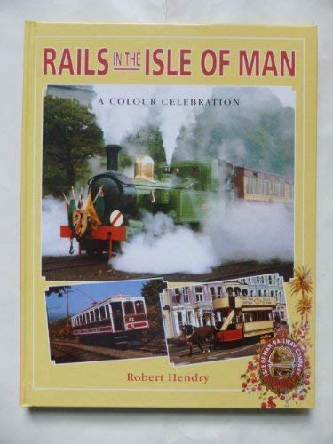 Rails in the Isle of Man, a: Hendry, R. Powell