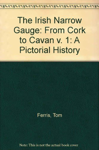 The Irish Narrow Gauge: From Cork to: Ferris, Tom