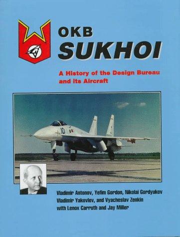 OKB Sukhoi: A History of the Design Bureau & Its Aircraft: Antonov, Vladimir; Gordon, Yefim; ...