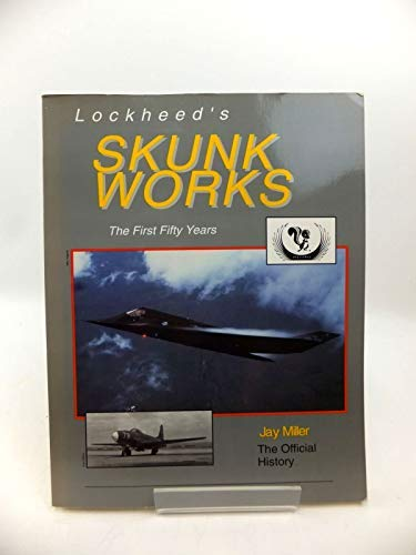 Lockheed's Skunk Works: The First Fifty Years: Jay Millar
