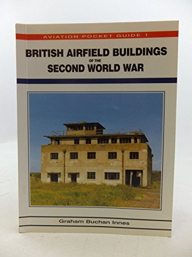 British Airfield Buildings of the Second World War (Aviation Pocket Guide 1): Innes, Graham Buchan