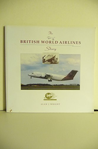 The British World Airlines Story: 50 Years of Service and Achievement (1857800435) by Alan J. Wright